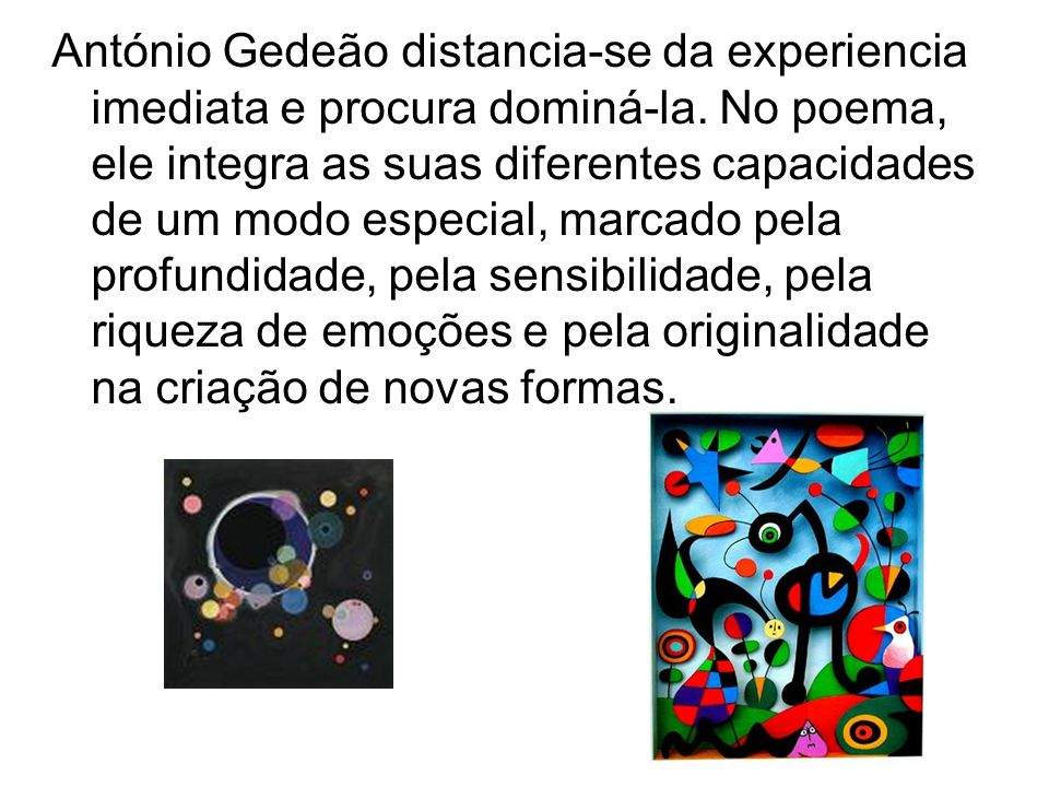 António Gedeão distancia-se da experiencia imediata e procura dominá-la.