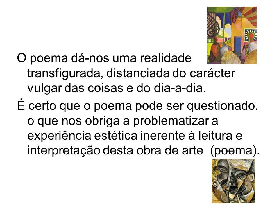 O poema dá-nos uma realidade transfigurada, distanciada do carácter vulgar das coisas e do dia-a-dia.