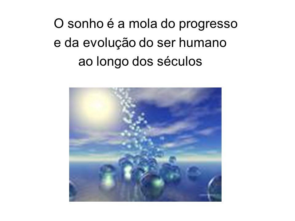O sonho é a mola do progresso e da evolução do ser humano
