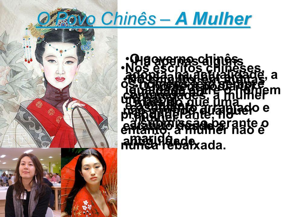 O Povo Chinês – A Mulher O governo chinês adopta, na actualidade, a igualdade entre o homem e a mulher.