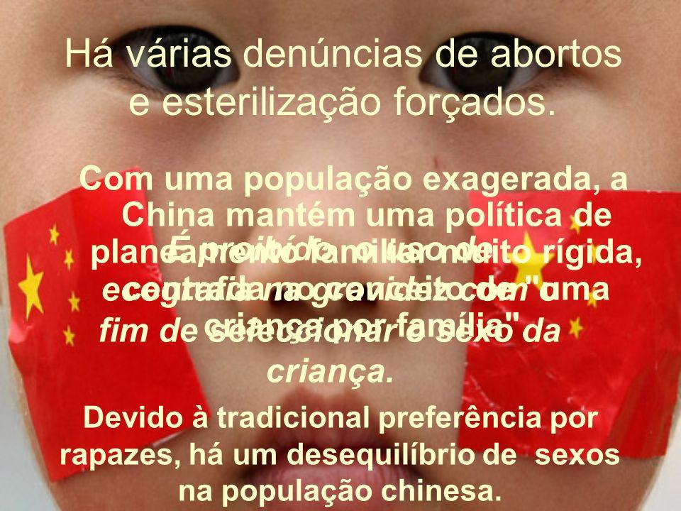 Há várias denúncias de abortos e esterilização forçados.