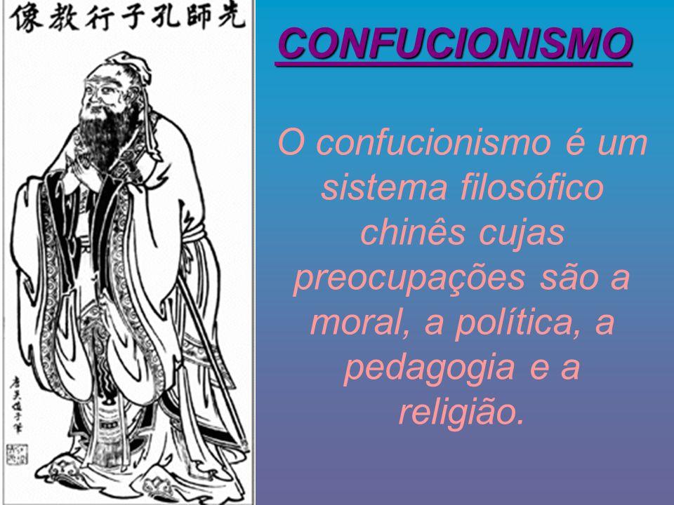 CONFUCIONISMO O confucionismo é um sistema filosófico chinês cujas preocupações são a moral, a política, a pedagogia e a religião.