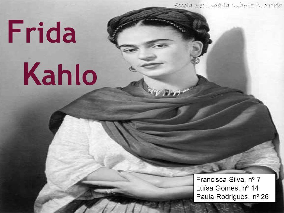 Frida Kahlo Escola Secundária Infanta D. Maria Francisca Silva, nº 7