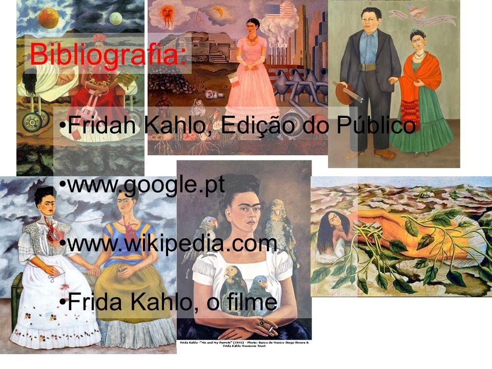 Bibliografia: Fridah Kahlo, Edição do Público www.google.pt