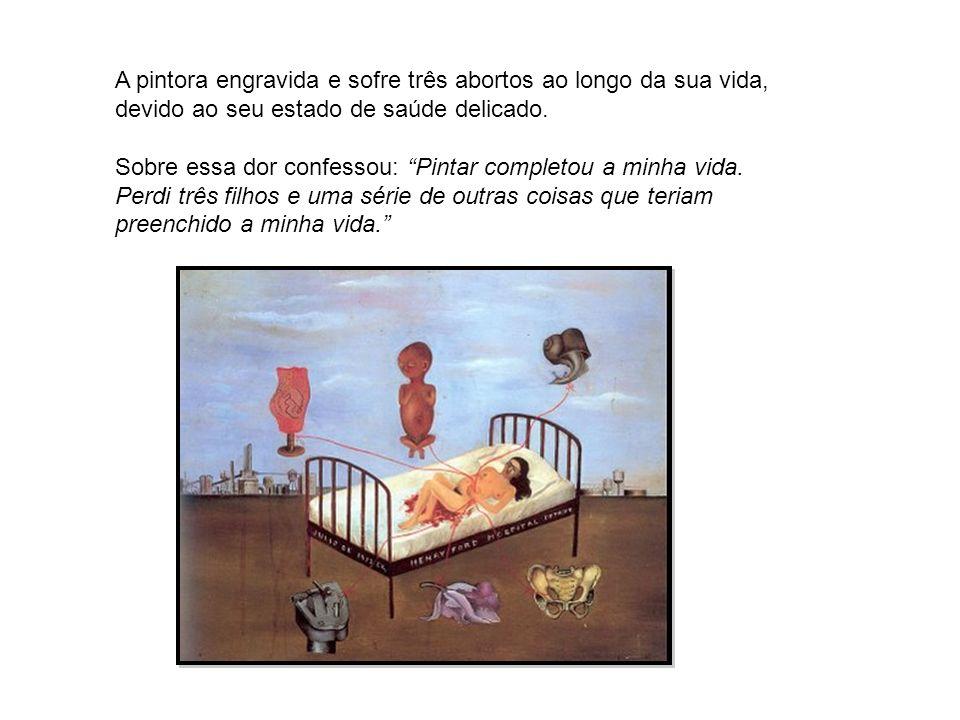 A pintora engravida e sofre três abortos ao longo da sua vida, devido ao seu estado de saúde delicado.
