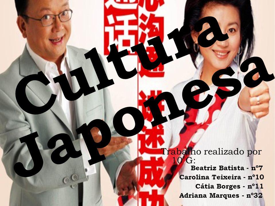 Cultura Japonesa Trabalho realizado por 10 G: Beatriz Batista - nº7