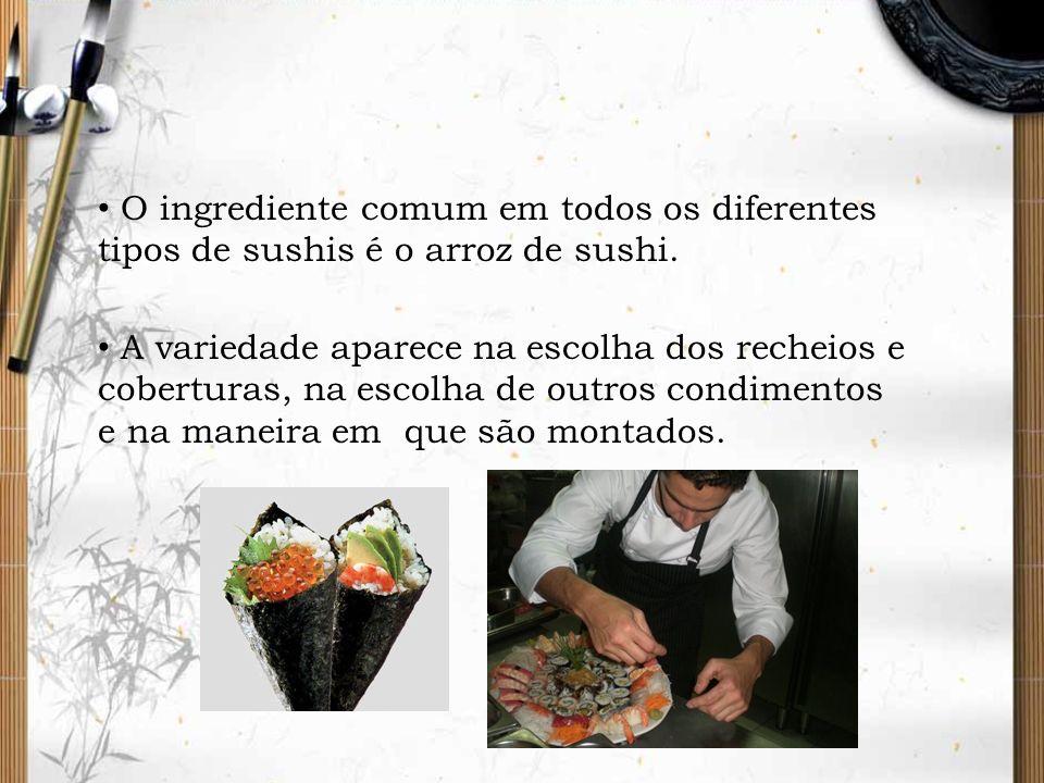 O ingrediente comum em todos os diferentes tipos de sushis é o arroz de sushi.