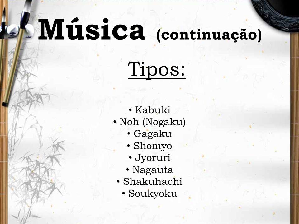 Música (continuação) Tipos: Kabuki Noh (Nogaku) Gagaku Shomyo Jyoruri