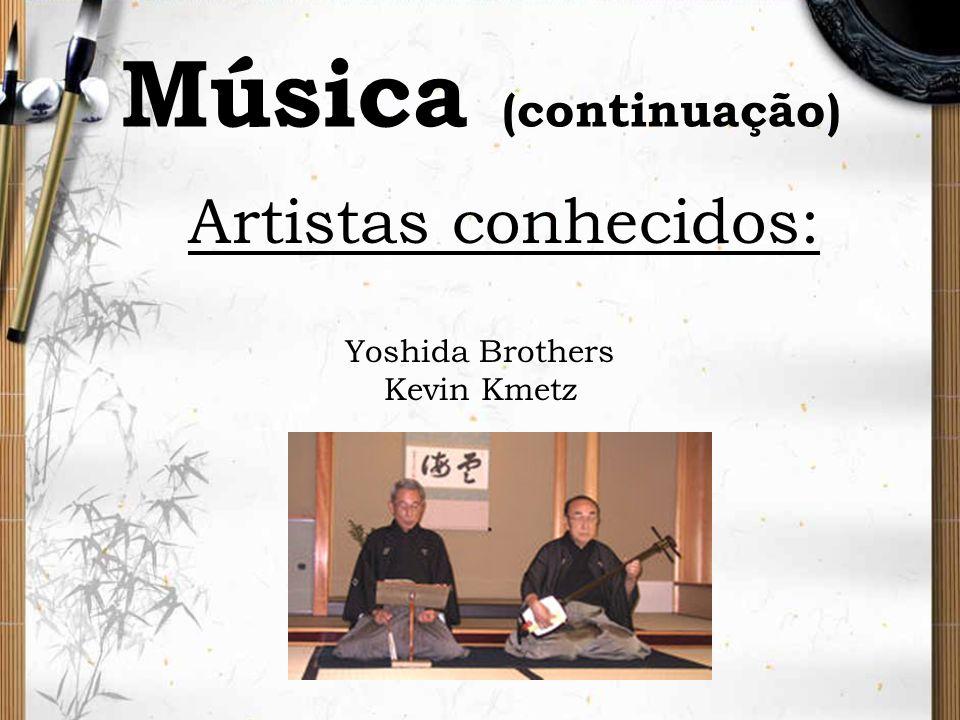 Música (continuação) Artistas conhecidos: Yoshida Brothers Kevin Kmetz