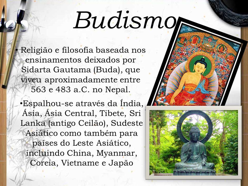 Budismo Religião e filosofia baseada nos ensinamentos deixados por Sidarta Gautama (Buda), que viveu aproximadamente entre 563 e 483 a.C. no Nepal.