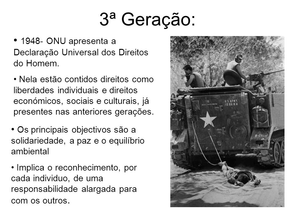 3ª Geração: 1948- ONU apresenta a Declaração Universal dos Direitos do Homem.