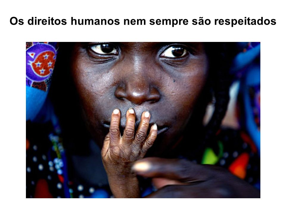 Os direitos humanos nem sempre são respeitados
