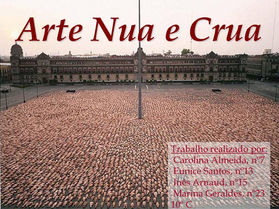 Arte Nua e Crua Trabalho realizado por: Carolina Almeida, nº7