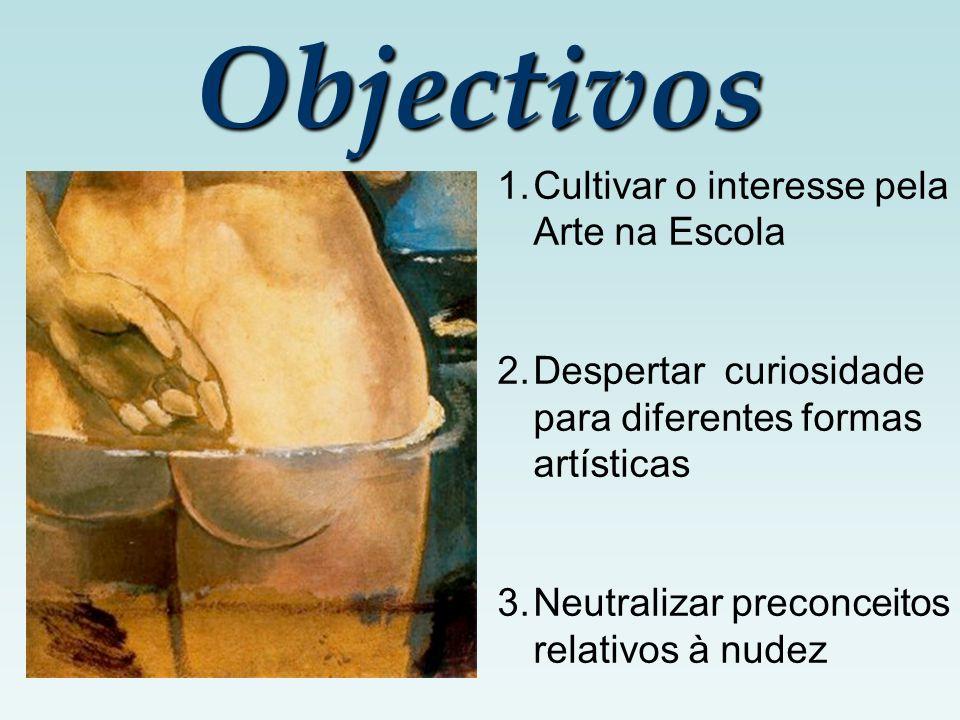 Objectivos Cultivar o interesse pela Arte na Escola