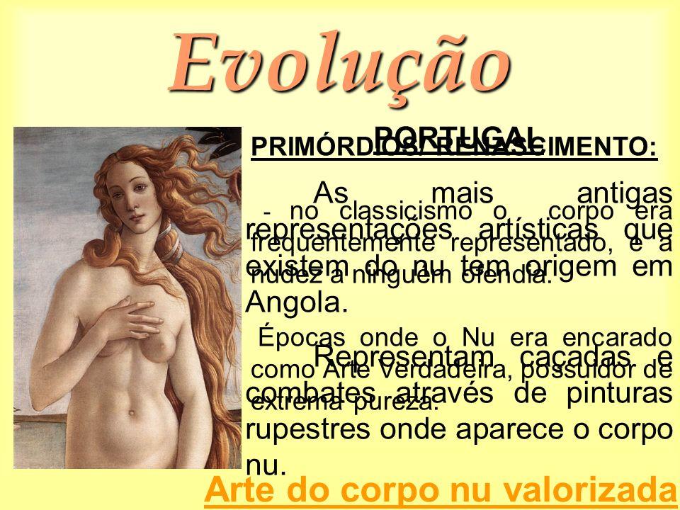 Evolução PORTUGAL. As mais antigas representações artísticas que existem do nu tem origem em Angola.
