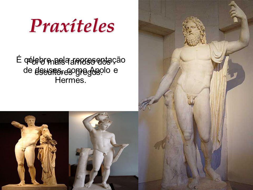 Praxíteles É célebre pela representação de deuses, como Apolo e Hermes.