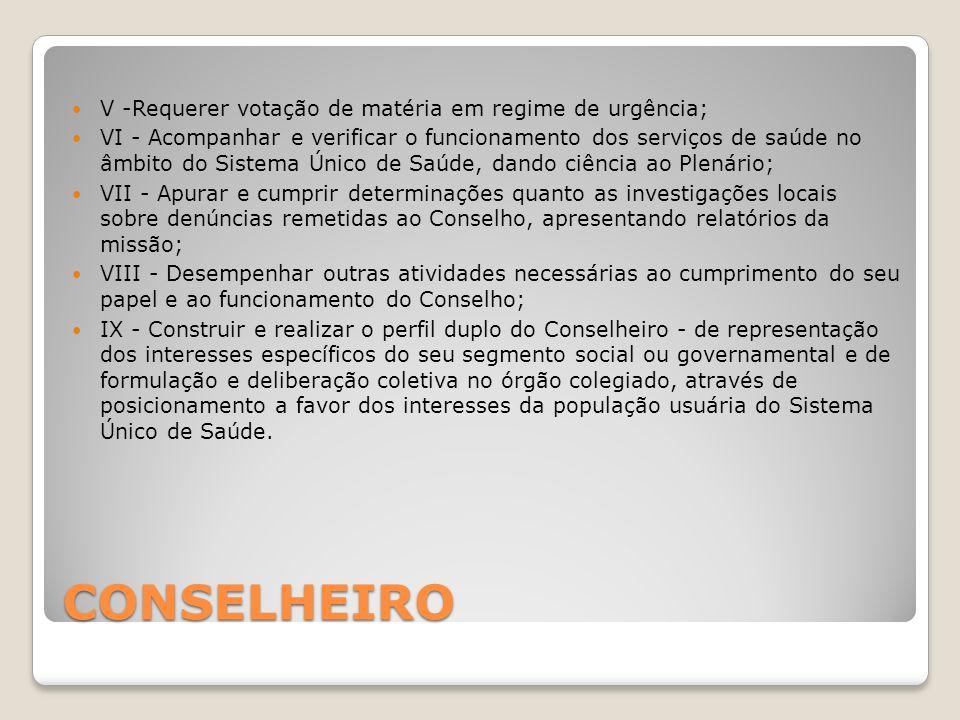 CONSELHEIRO V -Requerer votação de matéria em regime de urgência;