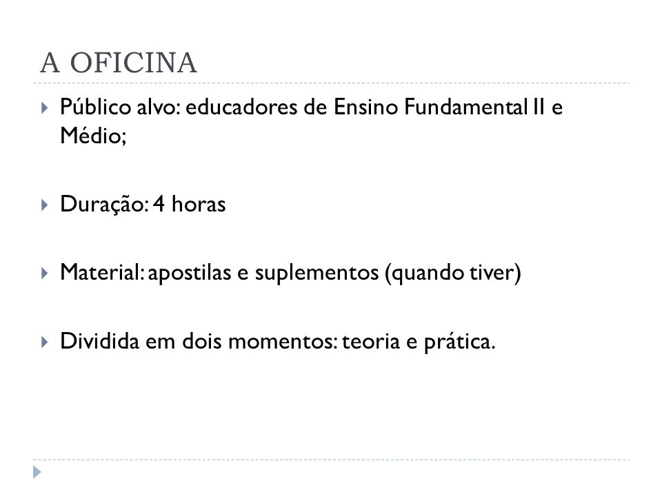 A OFICINA Público alvo: educadores de Ensino Fundamental II e Médio;
