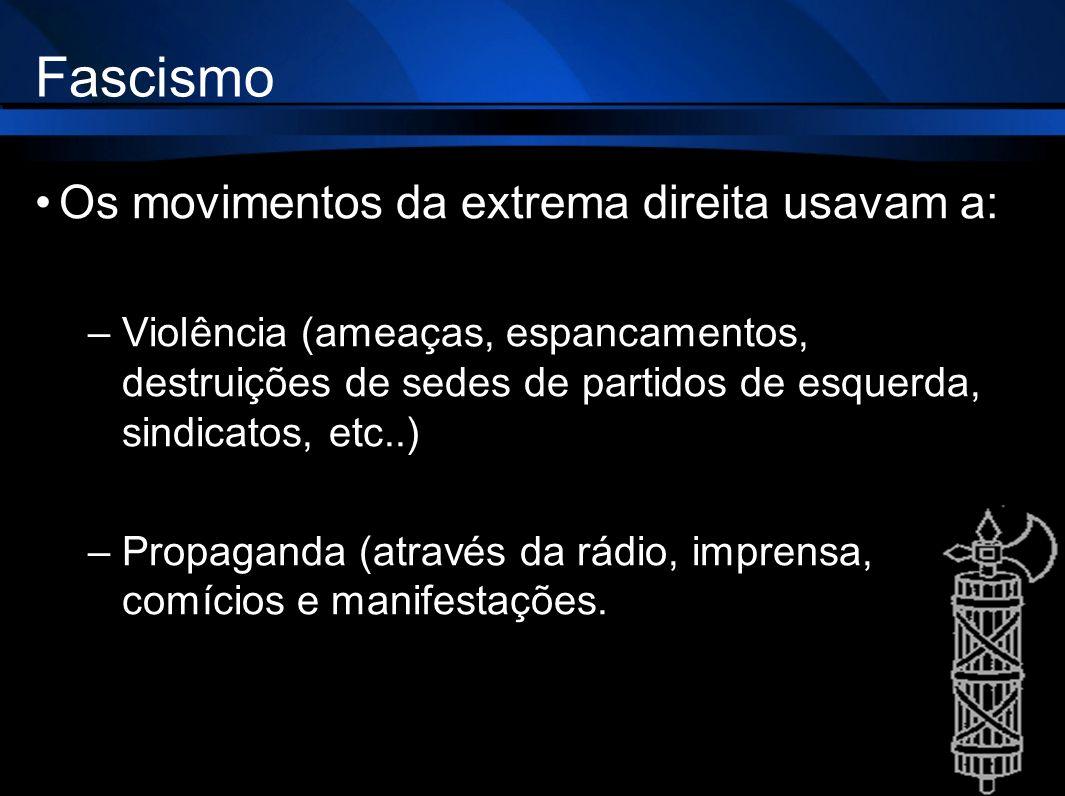 Fascismo Os movimentos da extrema direita usavam a:
