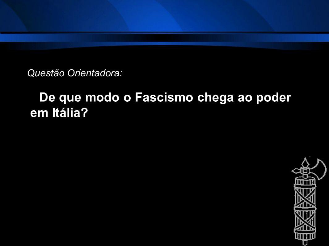 De que modo o Fascismo chega ao poder em Itália