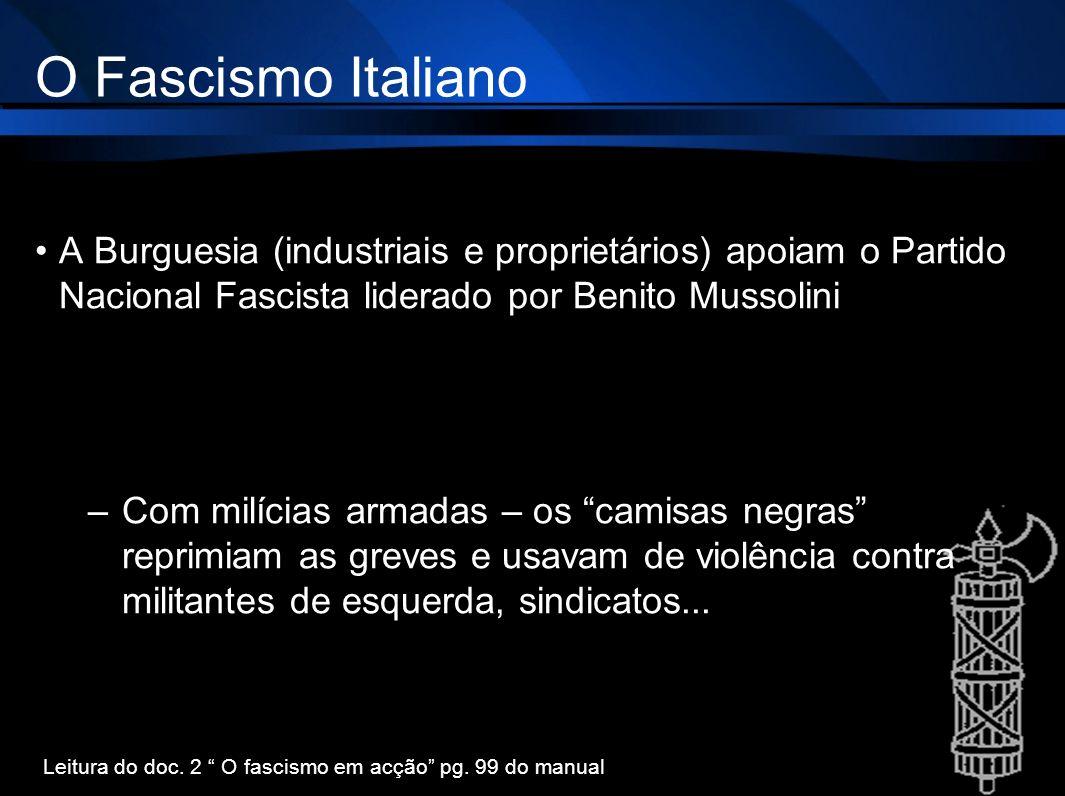 O Fascismo ItalianoA Burguesia (industriais e proprietários) apoiam o Partido Nacional Fascista liderado por Benito Mussolini.