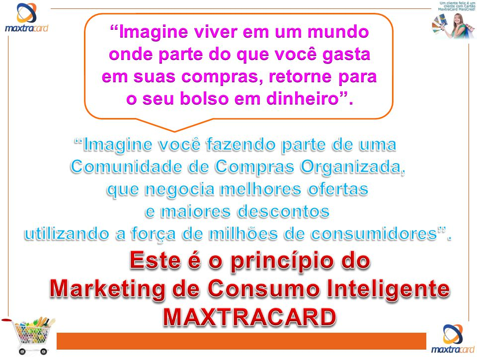 Este é o princípio do Marketing de Consumo Inteligente MAXTRACARD