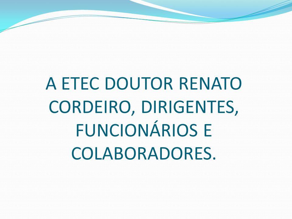 A ETEC DOUTOR RENATO CORDEIRO, DIRIGENTES, FUNCIONÁRIOS E COLABORADORES.