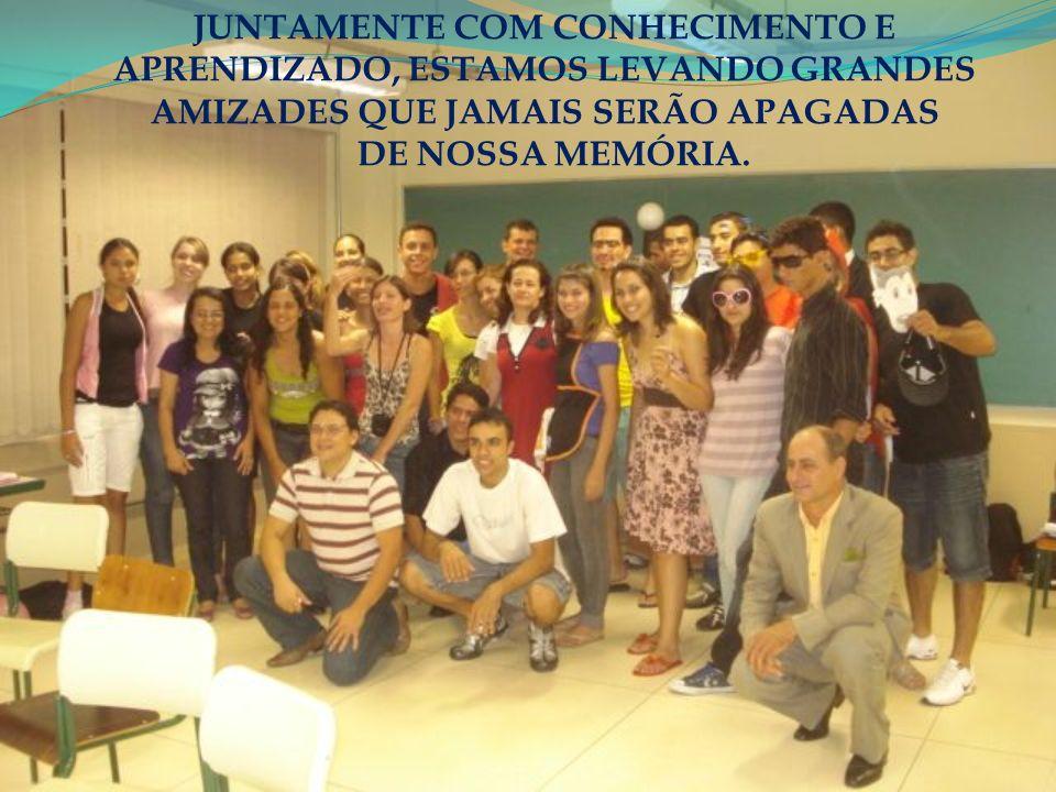 JUNTAMENTE COM CONHECIMENTO E APRENDIZADO, ESTAMOS LEVANDO GRANDES AMIZADES QUE JAMAIS SERÃO APAGADAS
