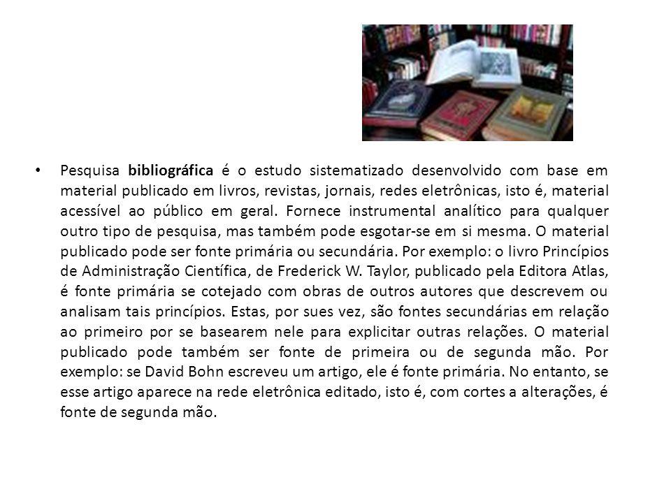 Pesquisa bibliográfica é o estudo sistematizado desenvolvido com base em material publicado em livros, revistas, jornais, redes eletrônicas, isto é, material acessível ao público em geral.