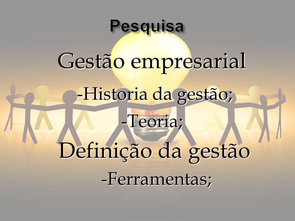 Gestão empresarial -Historia da gestão; -Teoria; Definição da gestão