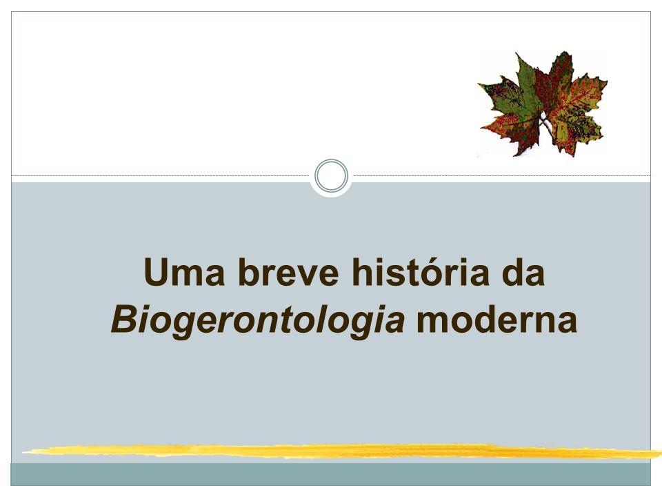 Uma breve história da Biogerontologia moderna