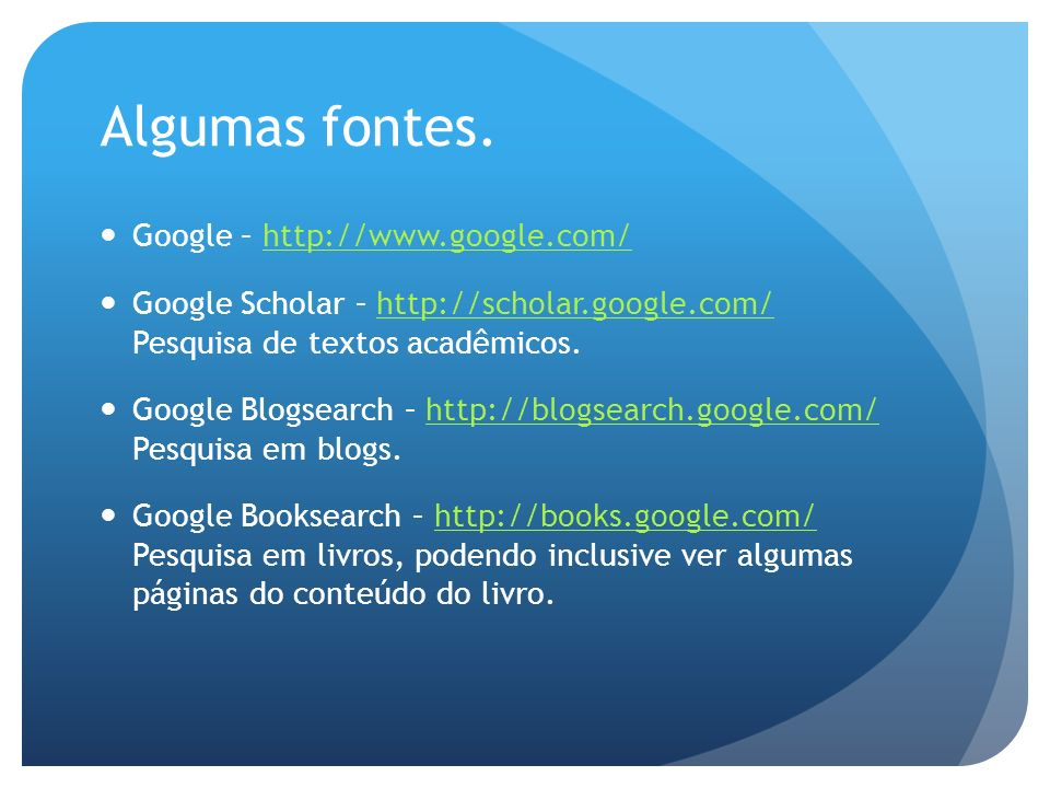 Algumas fontes. Google – http://www.google.com/