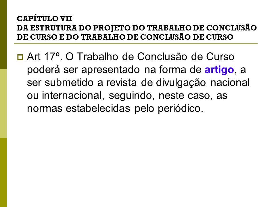 CAPÍTULO VII DA ESTRUTURA DO PROJETO DO TRABALHO DE CONCLUSÃO DE CURSO E DO TRABALHO DE CONCLUSÃO DE CURSO