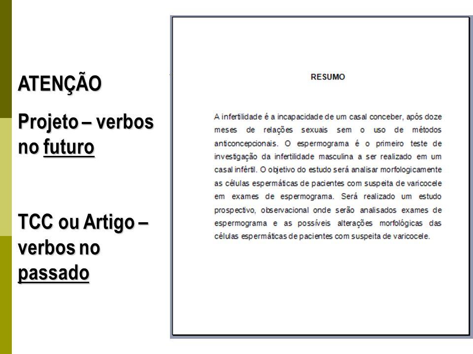 ATENÇÃO Projeto – verbos no futuro TCC ou Artigo – verbos no passado