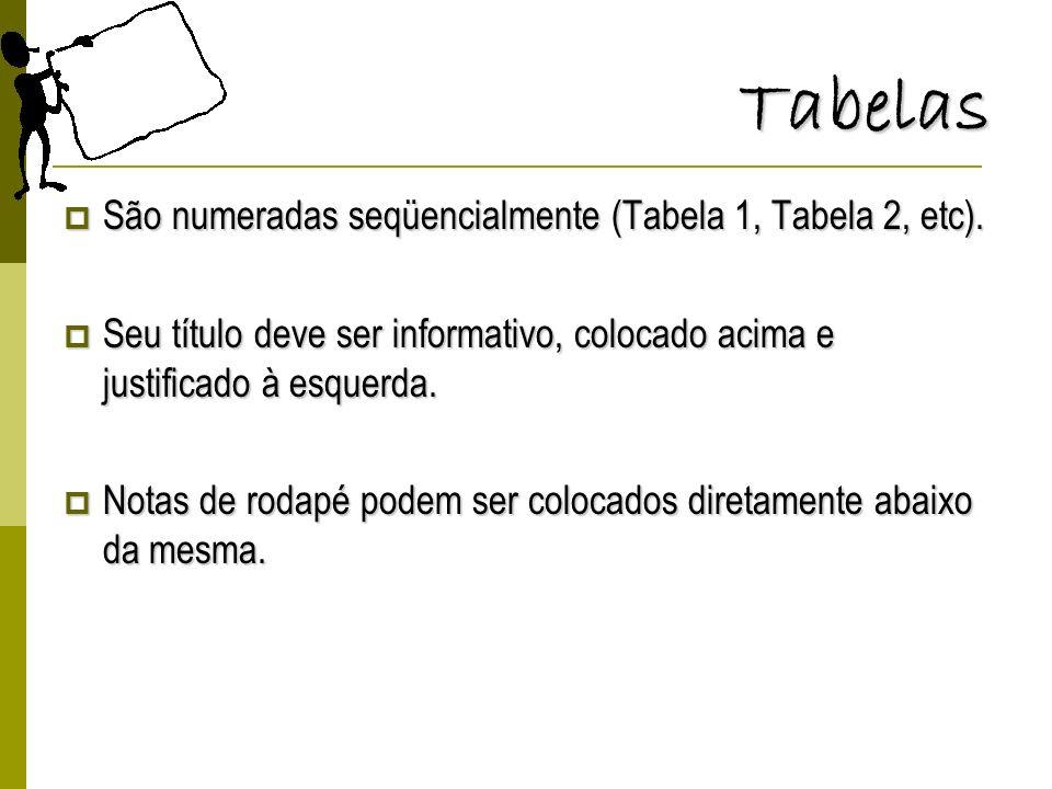 Tabelas São numeradas seqüencialmente (Tabela 1, Tabela 2, etc).