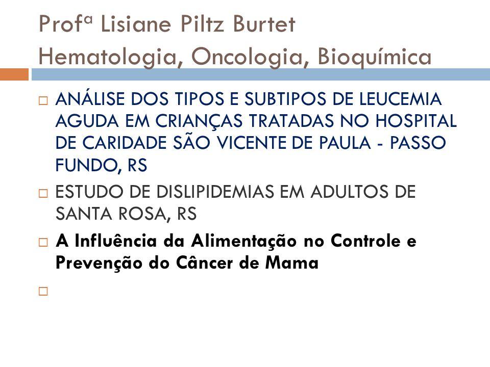 Profa Lisiane Piltz Burtet Hematologia, Oncologia, Bioquímica