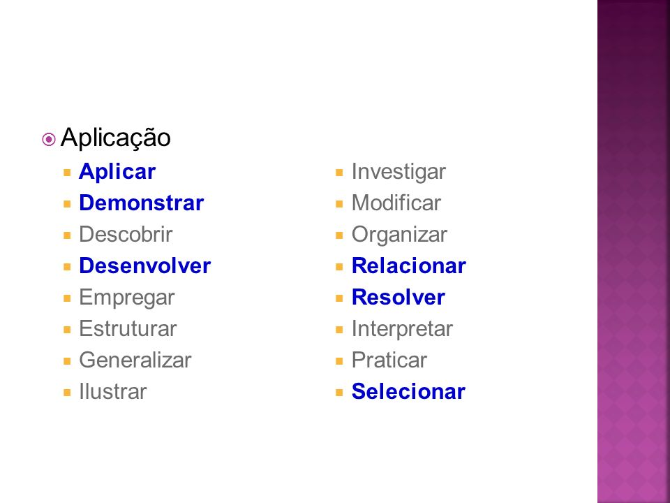 Aplicação Aplicar Demonstrar Descobrir Desenvolver Empregar Estruturar