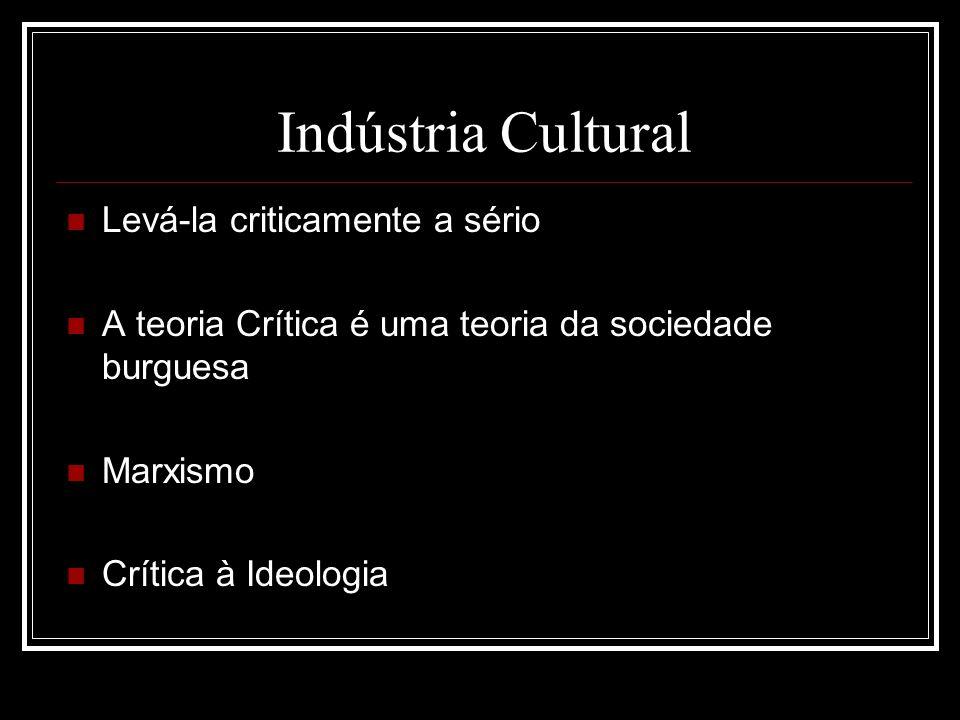 Indústria Cultural Levá-la criticamente a sério
