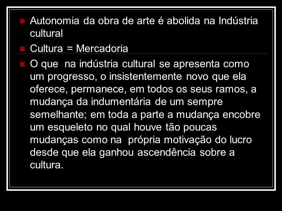 Autonomia da obra de arte é abolida na Indústria cultural