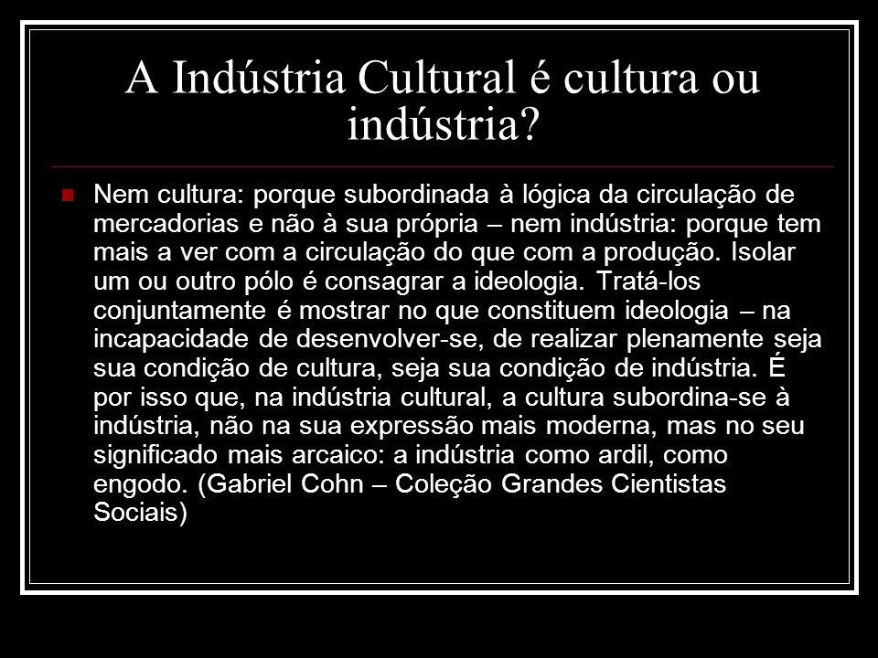 A Indústria Cultural é cultura ou indústria