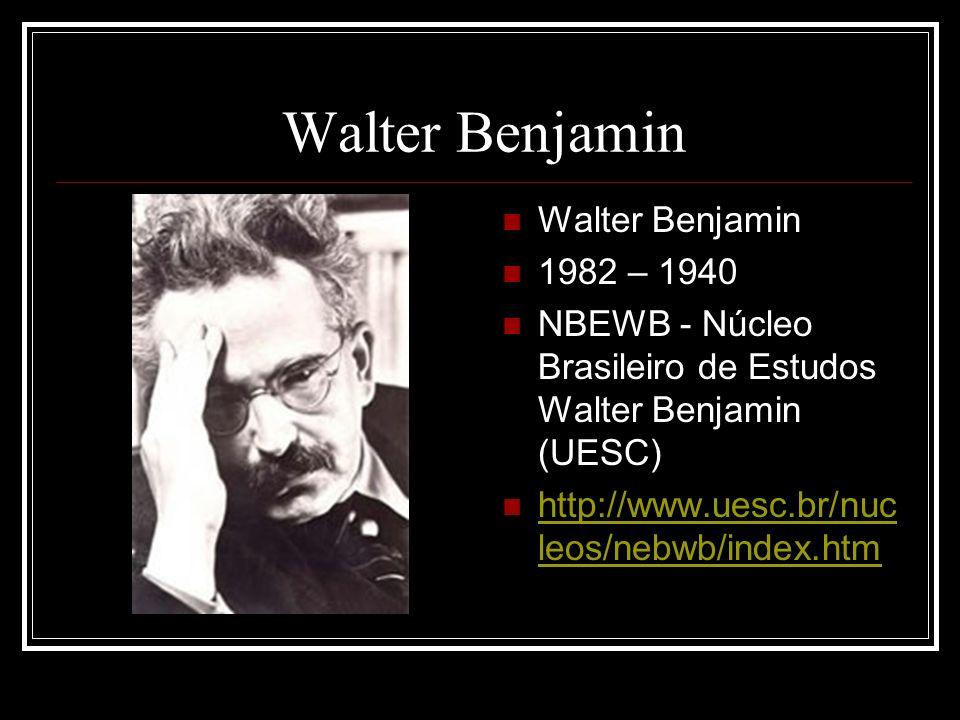 Walter Benjamin Walter Benjamin 1982 – 1940