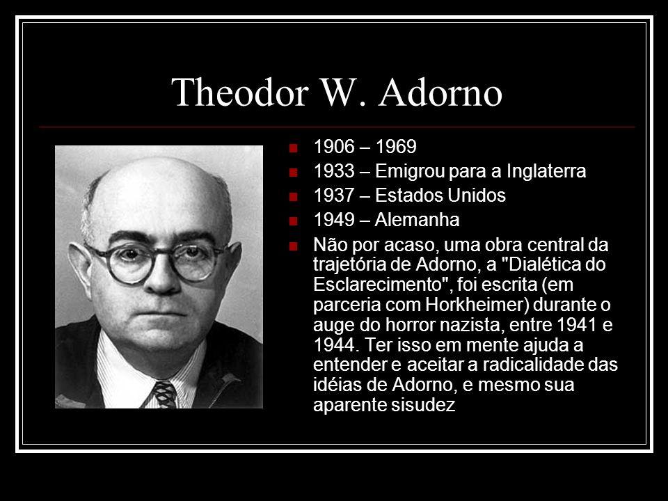 Theodor W. Adorno 1906 – 1969 1933 – Emigrou para a Inglaterra