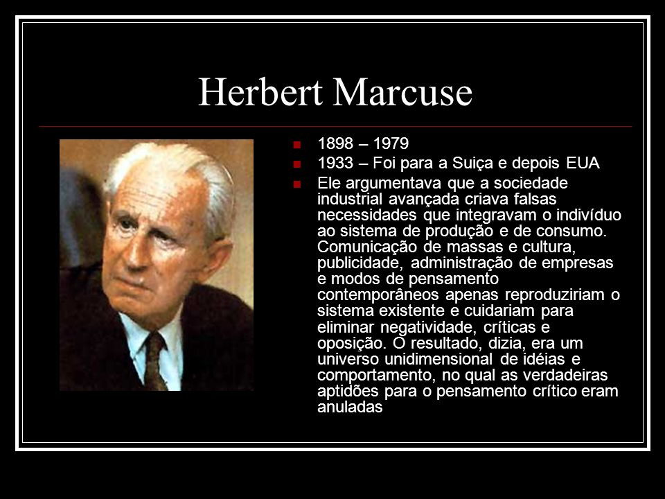 Herbert Marcuse 1898 – 1979 1933 – Foi para a Suiça e depois EUA