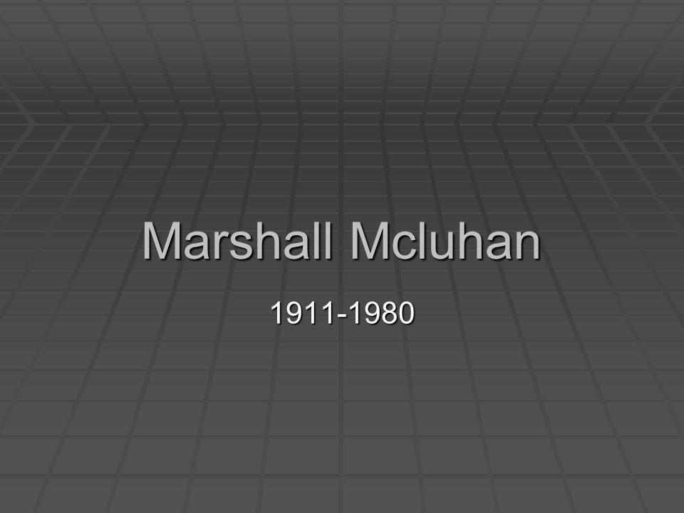 Marshall Mcluhan 1911-1980
