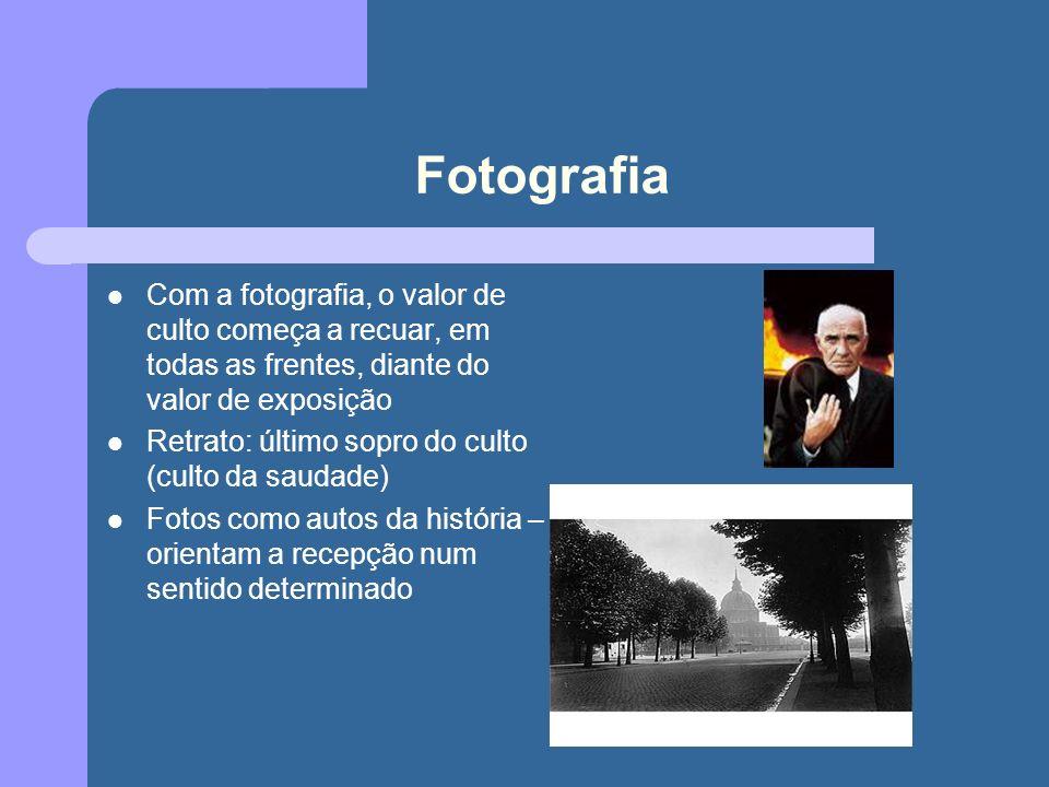 Fotografia Com a fotografia, o valor de culto começa a recuar, em todas as frentes, diante do valor de exposição.