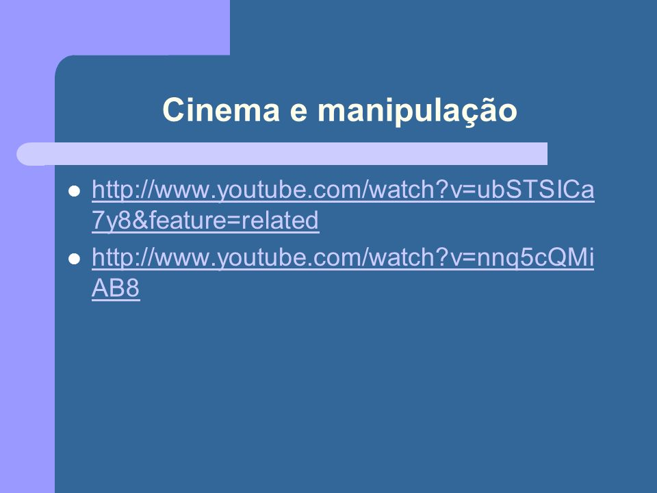 Cinema e manipulação http://www.youtube.com/watch v=ubSTSICa7y8&feature=related.