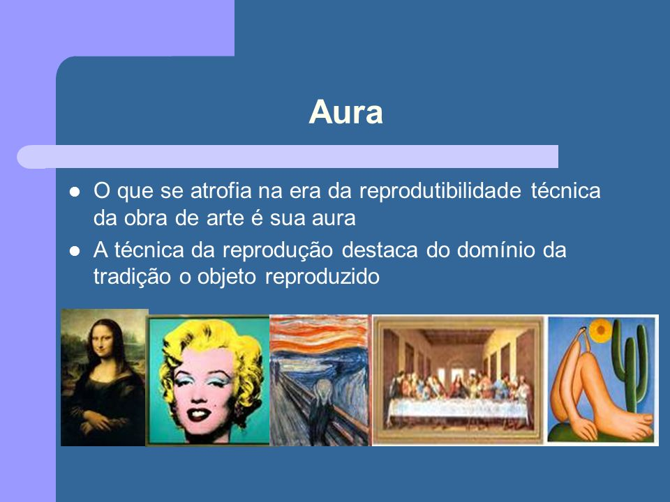 Aura O que se atrofia na era da reprodutibilidade técnica da obra de arte é sua aura.
