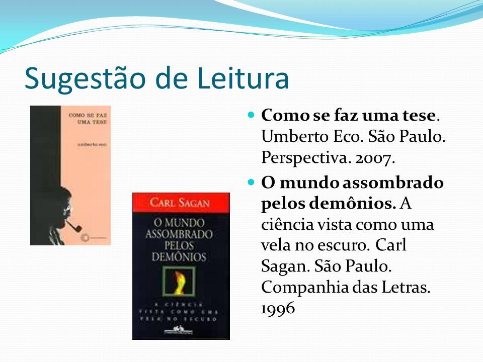 Sugestão de LeituraComo se faz uma tese. Umberto Eco. São Paulo. Perspectiva. 2007.