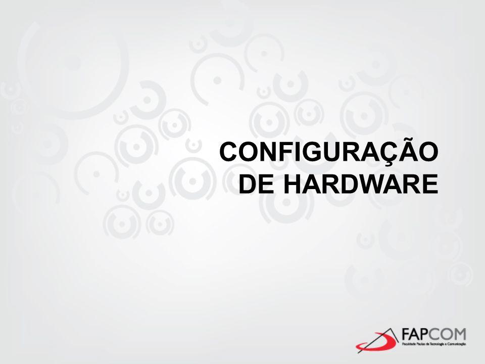 CONFIGURAÇÃO DE HARDWARE