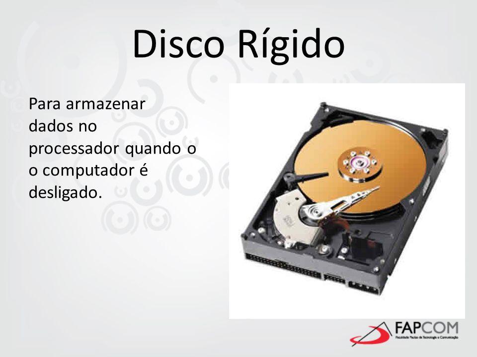 Disco Rígido Para armazenar dados no processador quando o